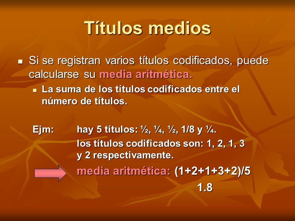 Títulos mediosSi se registran varios títulos codificados, puede calcularse su media aritmética.