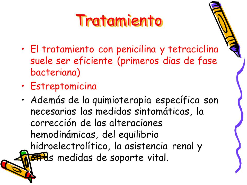 Tratamiento El tratamiento con penicilina y tetraciclina suele ser eficiente (primeros dias de fase bacteriana)