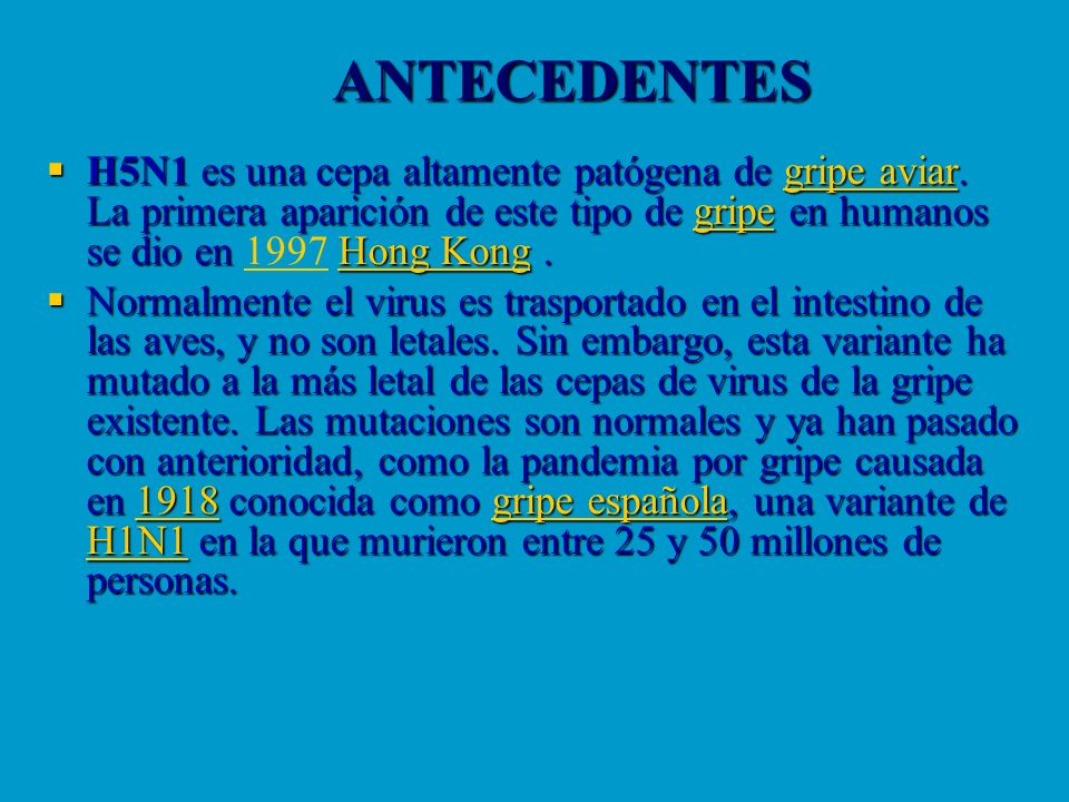 ANTECEDENTES H5N1 es una cepa altamente patógena de gripe aviar. La primera aparición de este tipo de gripe en humanos se dio en 1997 Hong Kong .
