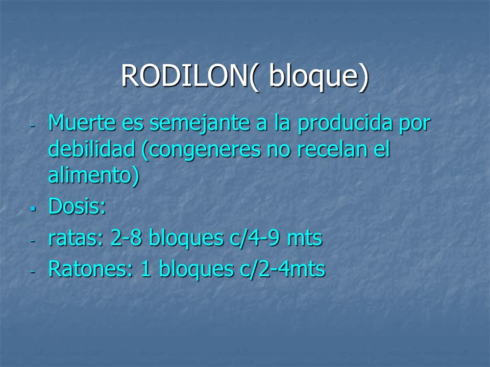 RODILON( bloque) Muerte es semejante a la producida por debilidad (congeneres no recelan el alimento)