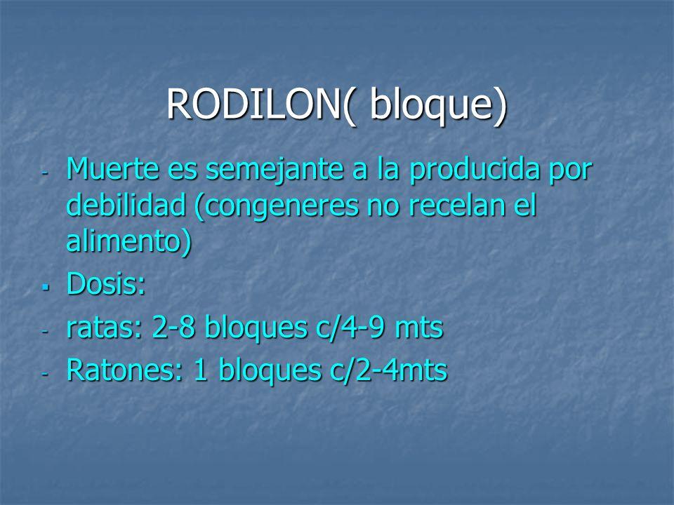 RODILON( bloque)Muerte es semejante a la producida por debilidad (congeneres no recelan el alimento)