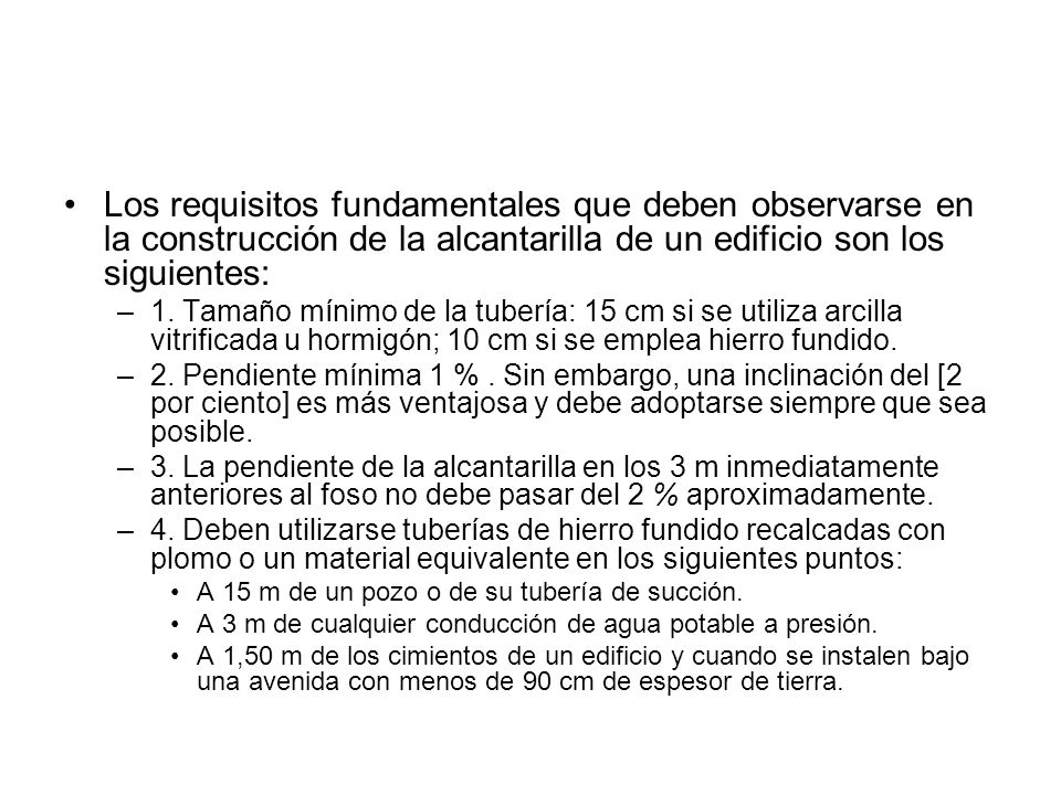Los requisitos fundamentales que deben observarse en la construcción de la alcantarilla de un edificio son los siguientes:
