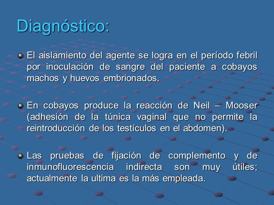 Diagnóstico: El aislamiento del agente se logra en el período febril por inoculación de sangre del paciente a cobayos machos y huevos embrionados.