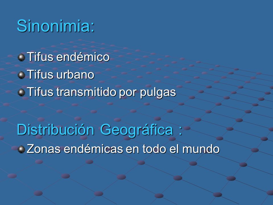 Sinonimia: Distribución Geográfica : Tifus endémico Tifus urbano