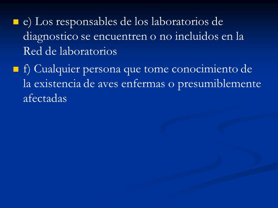 e) Los responsables de los laboratorios de diagnostico se encuentren o no incluidos en la Red de laboratorios