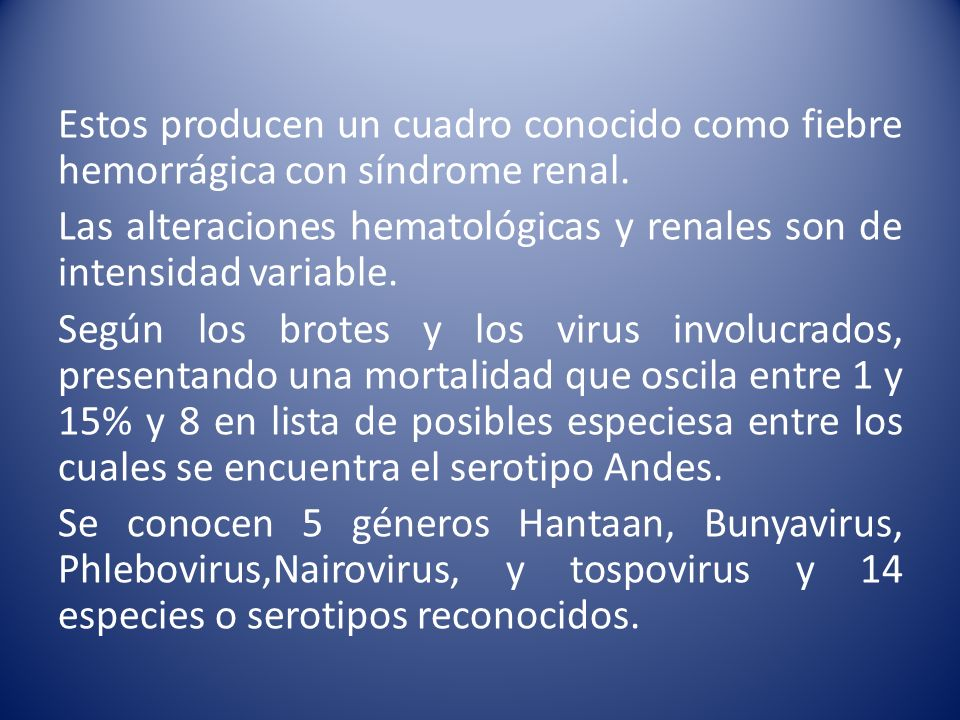 Estos producen un cuadro conocido como fiebre hemorrágica con síndrome renal.