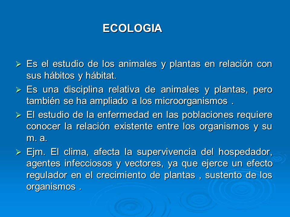 ECOLOGIA Es el estudio de los animales y plantas en relación con sus hábitos y hábitat.