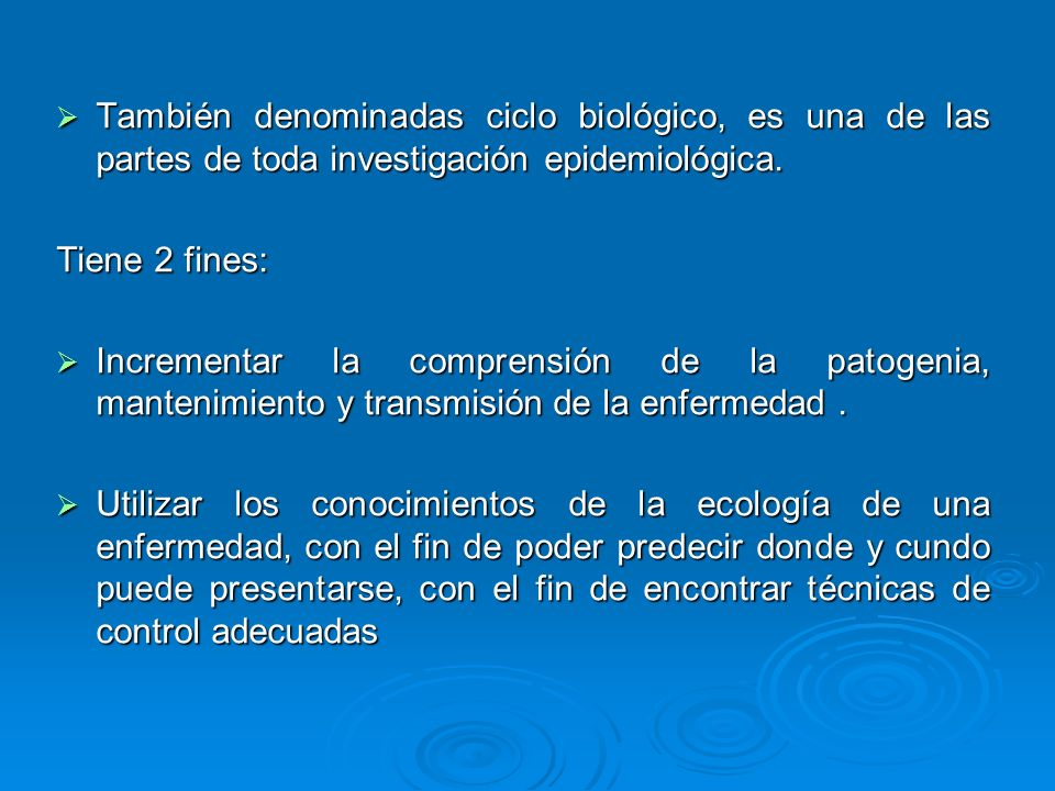 También denominadas ciclo biológico, es una de las partes de toda investigación epidemiológica.