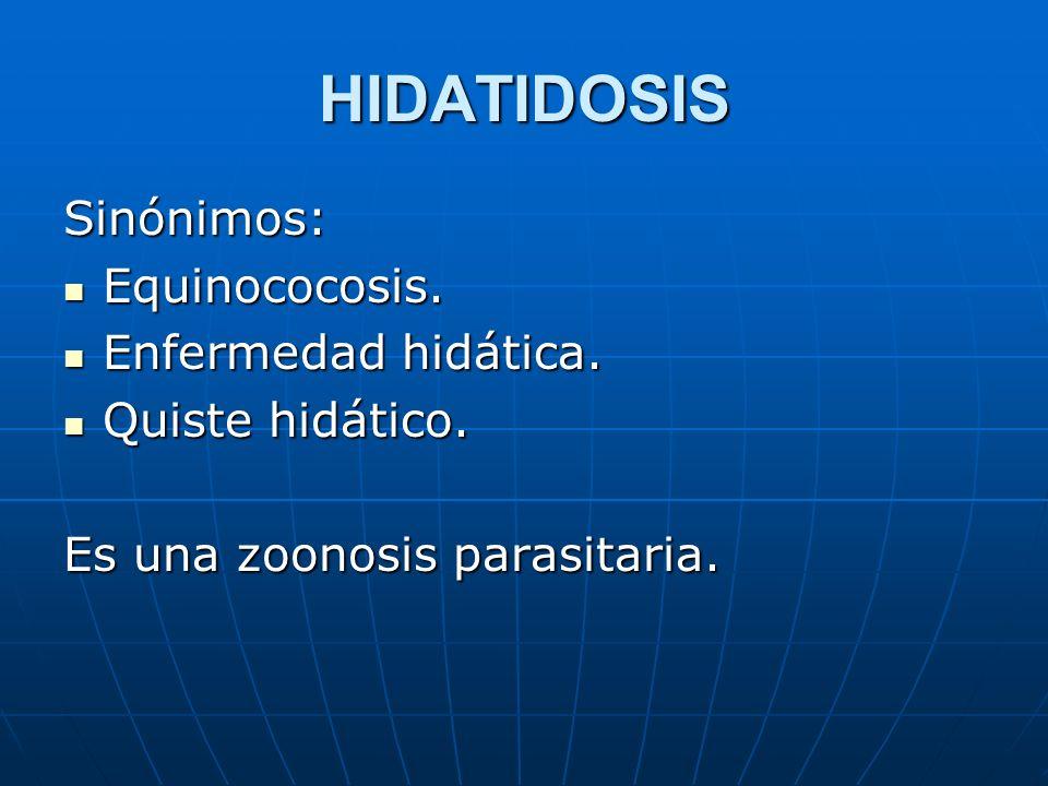 HIDATIDOSIS Sinónimos: Equinococosis. Enfermedad hidática.