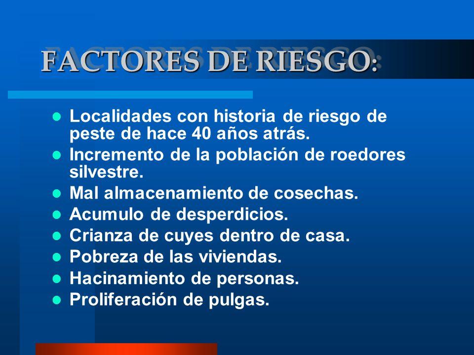 FACTORES DE RIESGO:Localidades con historia de riesgo de peste de hace 40 años atrás. Incremento de la población de roedores silvestre.