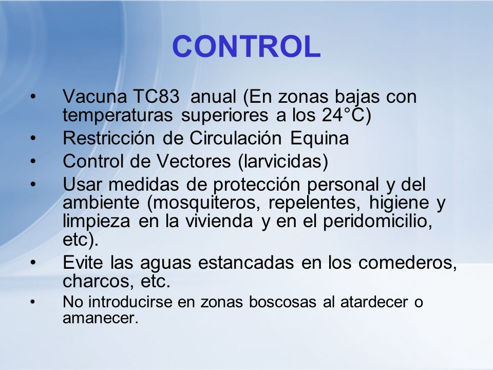 CONTROL Vacuna TC83 anual (En zonas bajas con temperaturas superiores a los 24°C) Restricción de Circulación Equina.