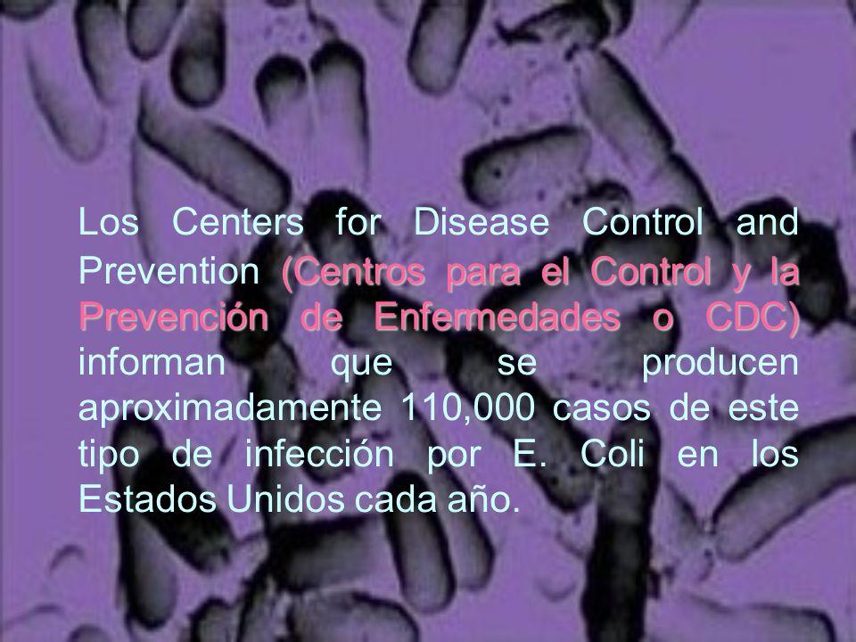 Los Centers for Disease Control and Prevention (Centros para el Control y la Prevención de Enfermedades o CDC) informan que se producen aproximadamente 110,000 casos de este tipo de infección por E.