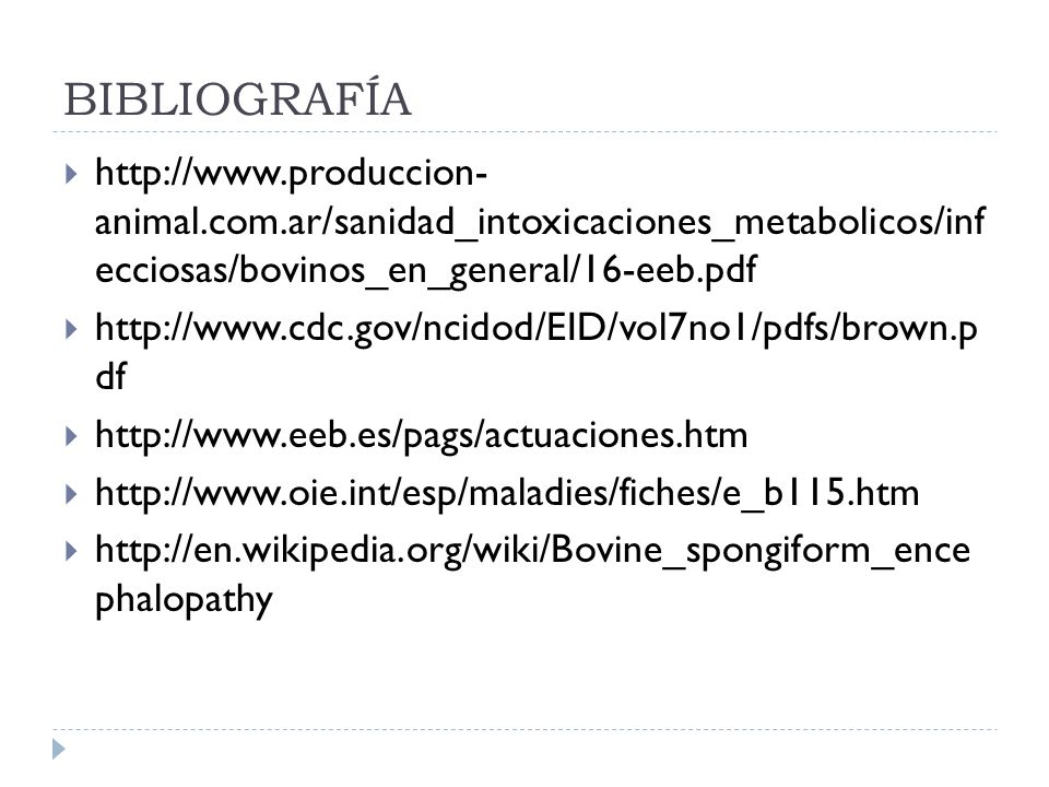 BIBLIOGRAFÍA http://www.produccion- animal.com.ar/sanidad_intoxicaciones_metabolicos/inf ecciosas/bovinos_en_general/16-eeb.pdf.