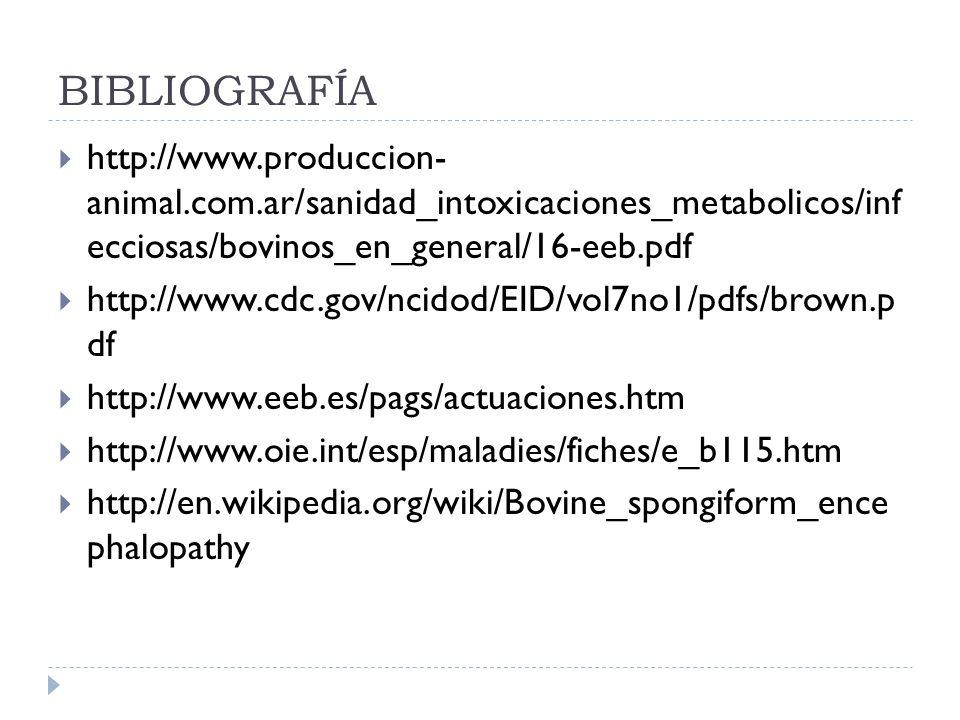 BIBLIOGRAFÍAhttp://www.produccion- animal.com.ar/sanidad_intoxicaciones_metabolicos/inf ecciosas/bovinos_en_general/16-eeb.pdf.