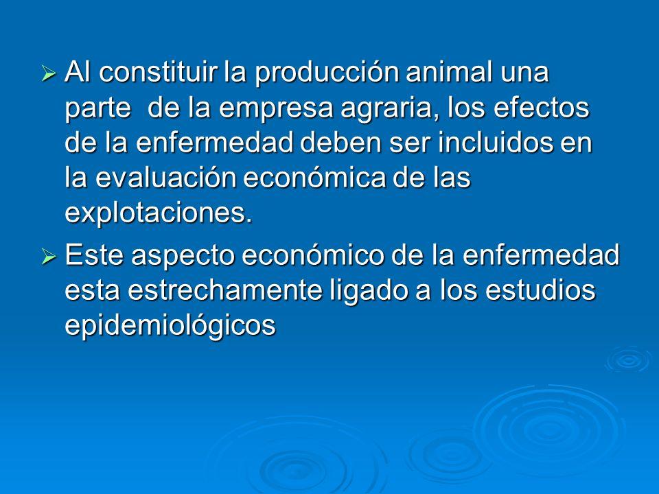 Al constituir la producción animal una parte de la empresa agraria, los efectos de la enfermedad deben ser incluidos en la evaluación económica de las explotaciones.