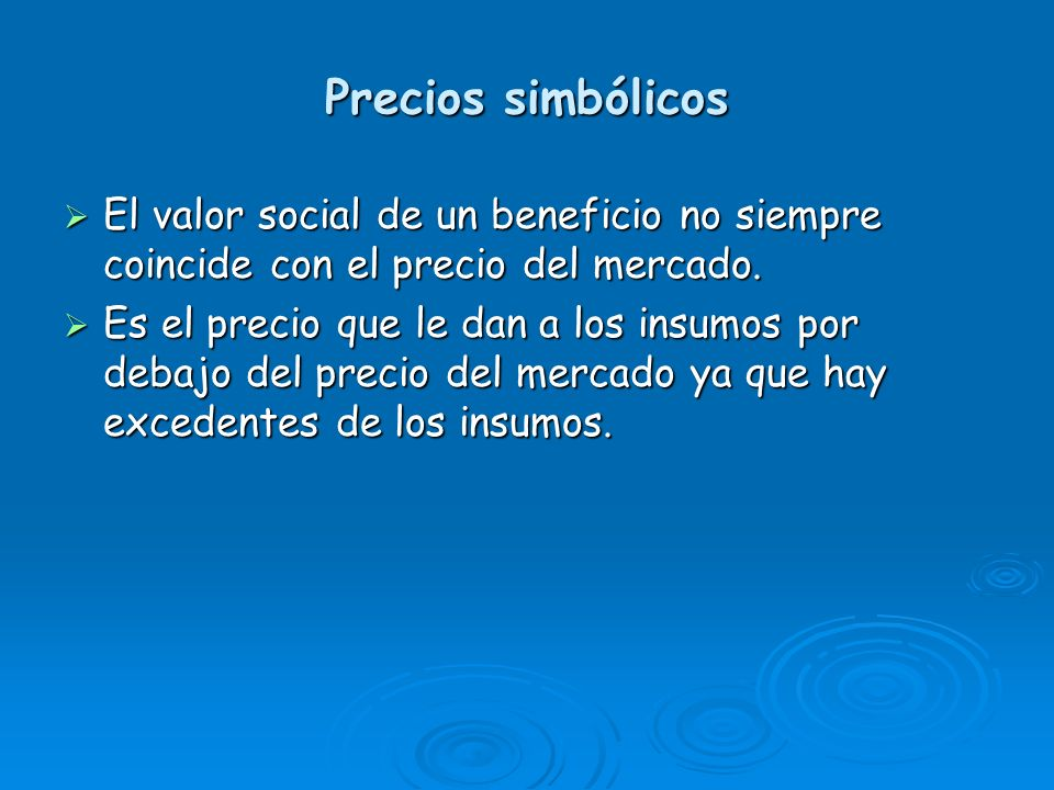 Precios simbólicos El valor social de un beneficio no siempre coincide con el precio del mercado.
