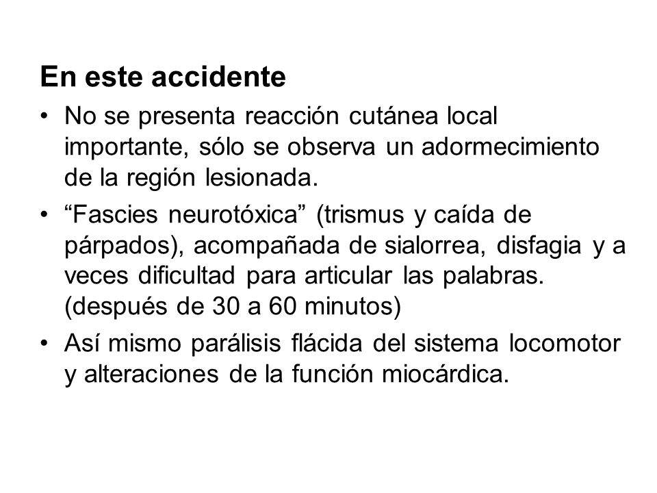 En este accidente No se presenta reacción cutánea local importante, sólo se observa un adormecimiento de la región lesionada.