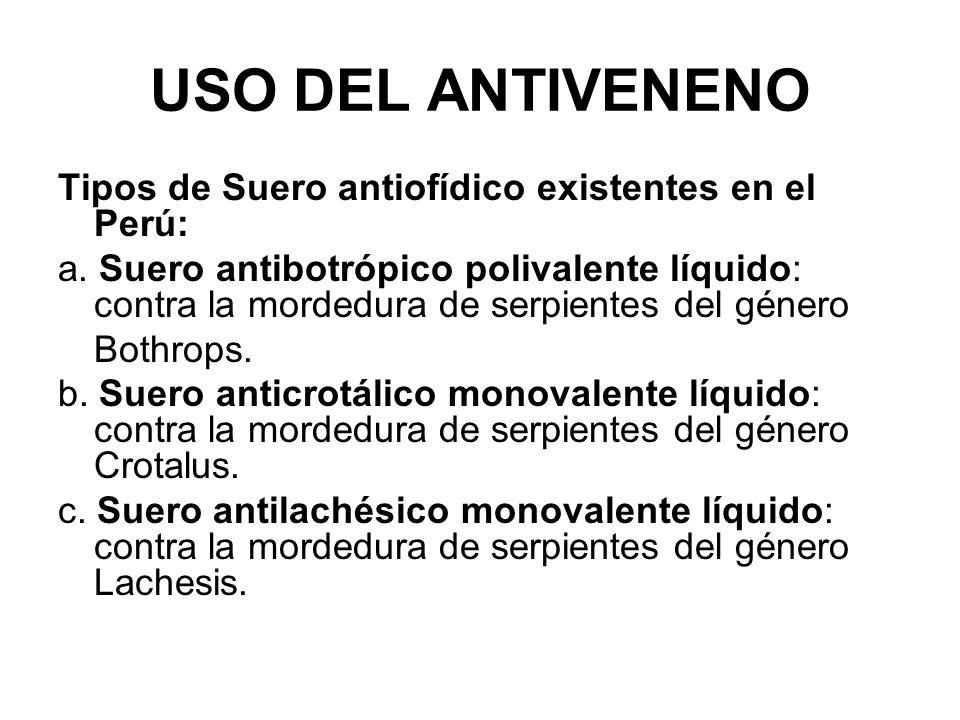 USO DEL ANTIVENENO Tipos de Suero antiofídico existentes en el Perú: