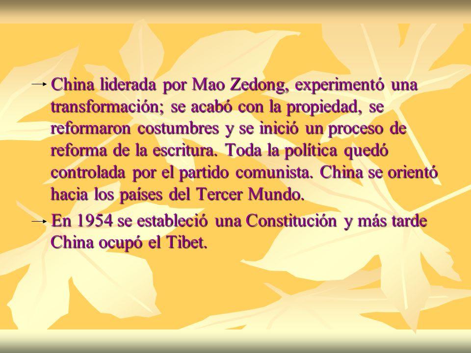 China liderada por Mao Zedong, experimentó una transformación; se acabó con la propiedad, se reformaron costumbres y se inició un proceso de reforma de la escritura. Toda la política quedó controlada por el partido comunista. China se orientó hacia los países del Tercer Mundo.