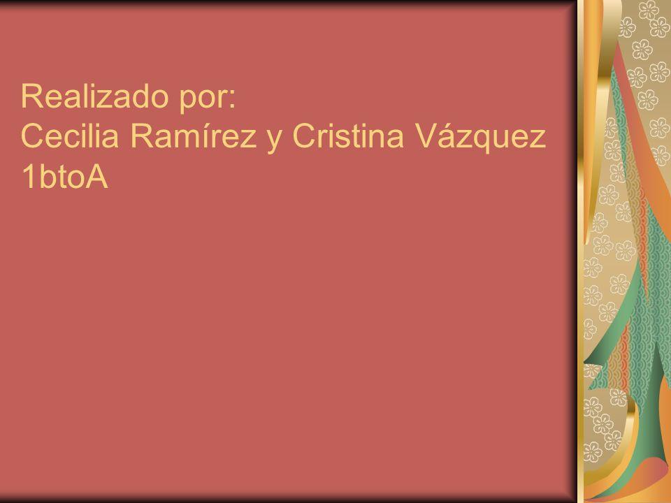 Realizado por: Cecilia Ramírez y Cristina Vázquez 1btoA