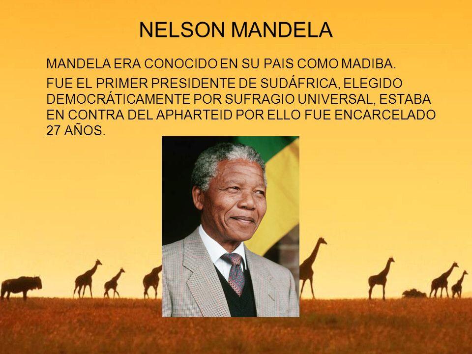 NELSON MANDELA MANDELA ERA CONOCIDO EN SU PAIS COMO MADIBA.