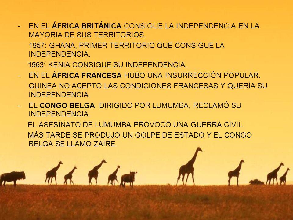 EN EL ÁFRICA BRITÁNICA CONSIGUE LA INDEPENDENCIA EN LA MAYORIA DE SUS TERRITORIOS.