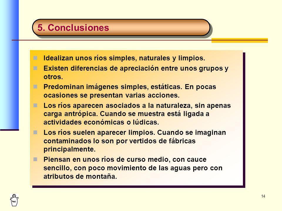 5. Conclusiones Idealizan unos ríos simples, naturales y limpios.