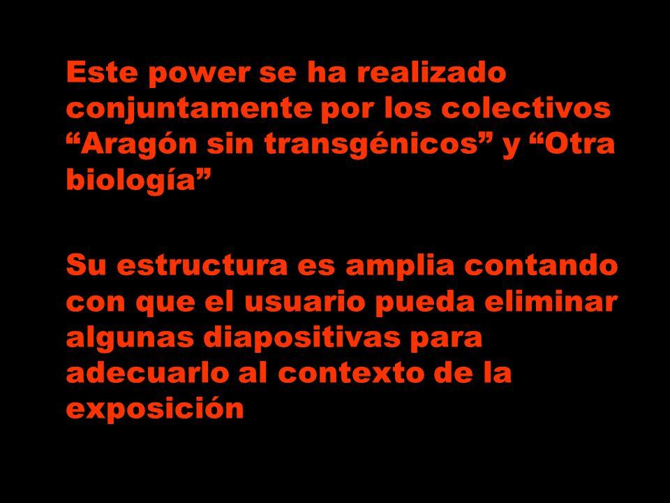 Este power se ha realizado conjuntamente por los colectivos Aragón sin transgénicos y Otra biología