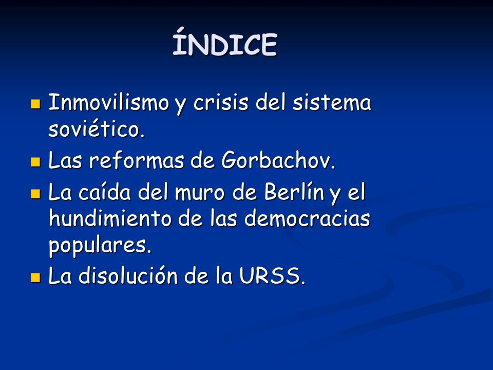 ÍNDICE Inmovilismo y crisis del sistema soviético.