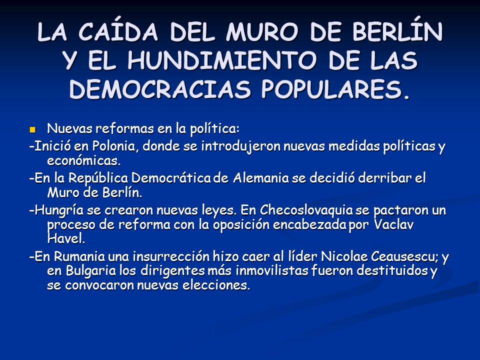 LA CAÍDA DEL MURO DE BERLÍN Y EL HUNDIMIENTO DE LAS DEMOCRACIAS POPULARES.