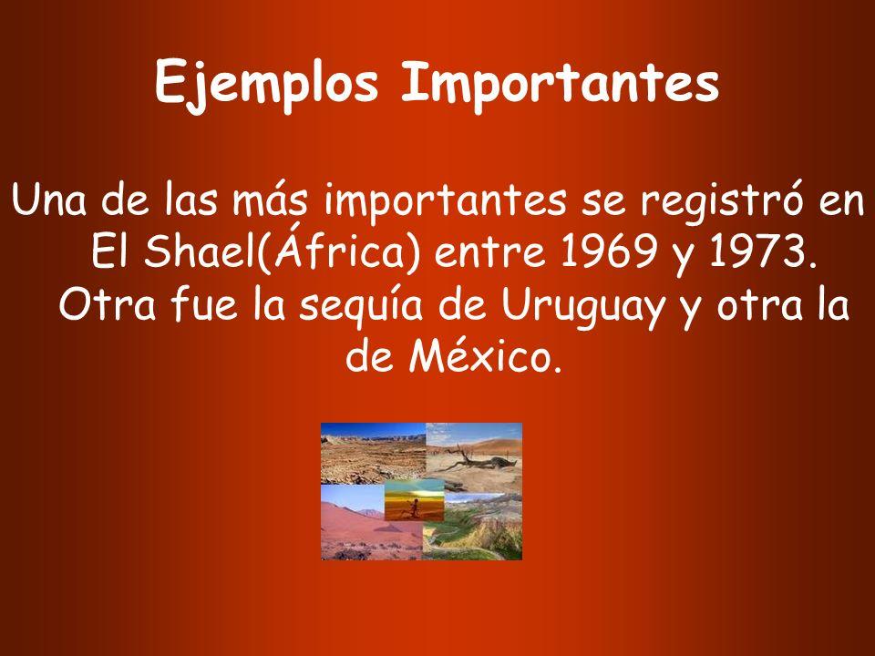 Ejemplos Importantes Una de las más importantes se registró en El Shael(África) entre 1969 y 1973.