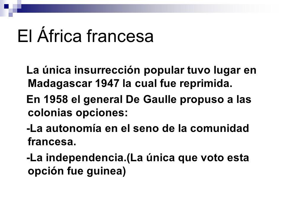 El África francesa La única insurrección popular tuvo lugar en Madagascar 1947 la cual fue reprimida.