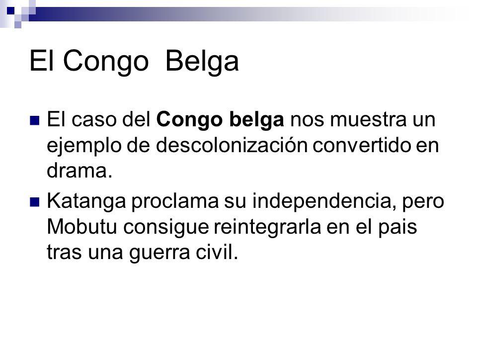 El Congo Belga El caso del Congo belga nos muestra un ejemplo de descolonización convertido en drama.