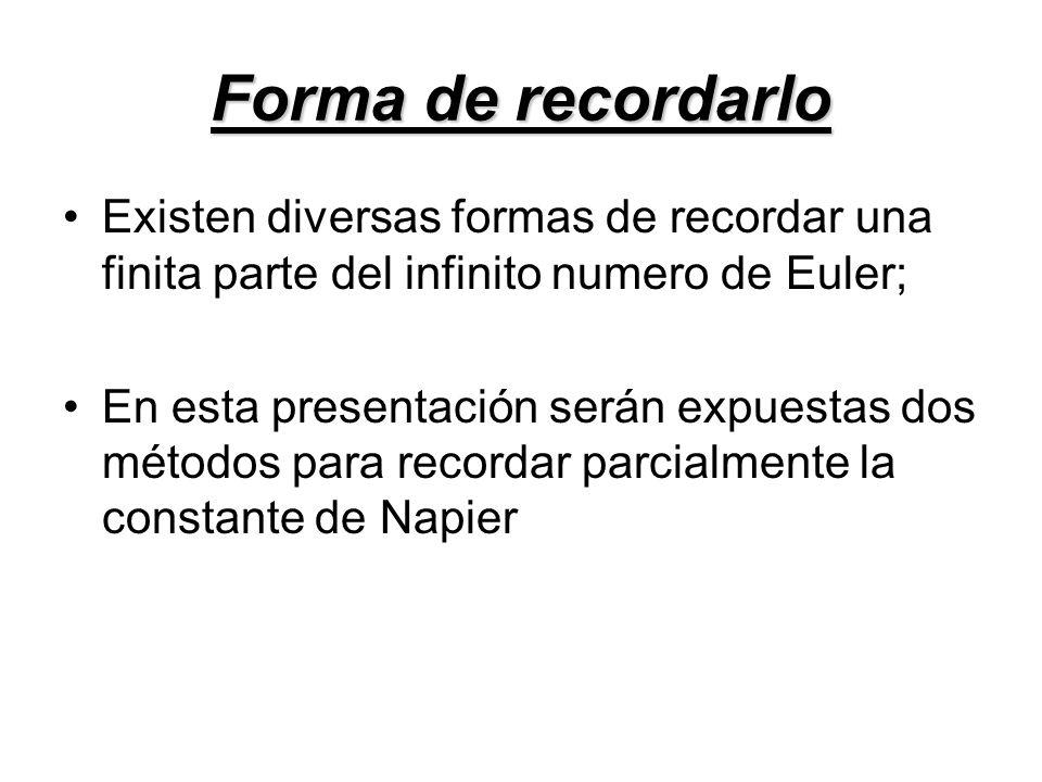 Forma de recordarlo Existen diversas formas de recordar una finita parte del infinito numero de Euler;