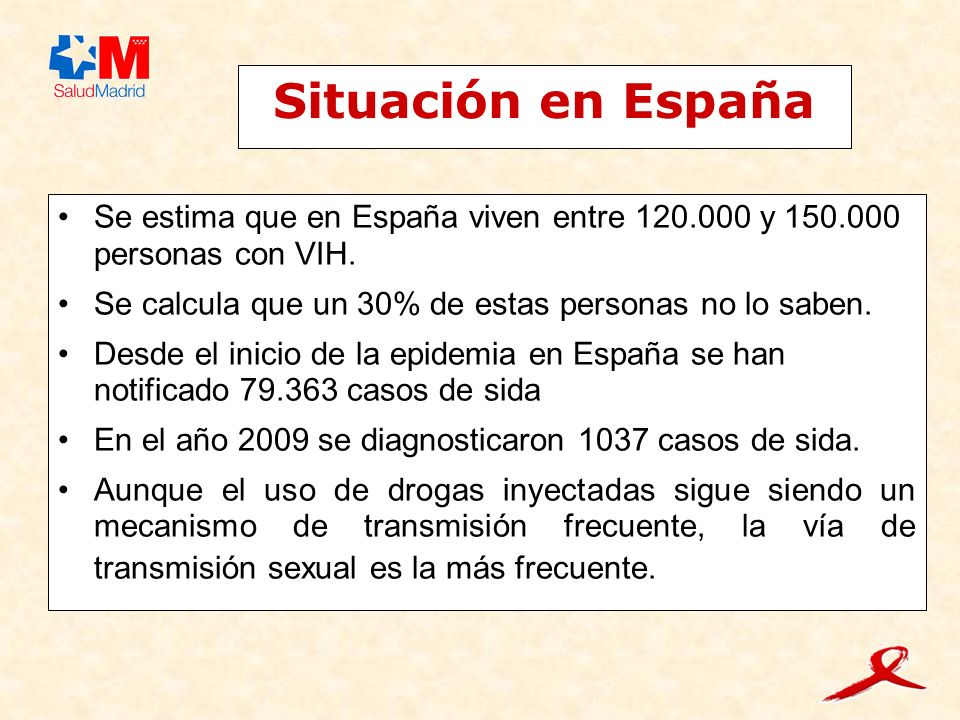Situación en EspañaSe estima que en España viven entre 120.000 y 150.000 personas con VIH. Se calcula que un 30% de estas personas no lo saben.