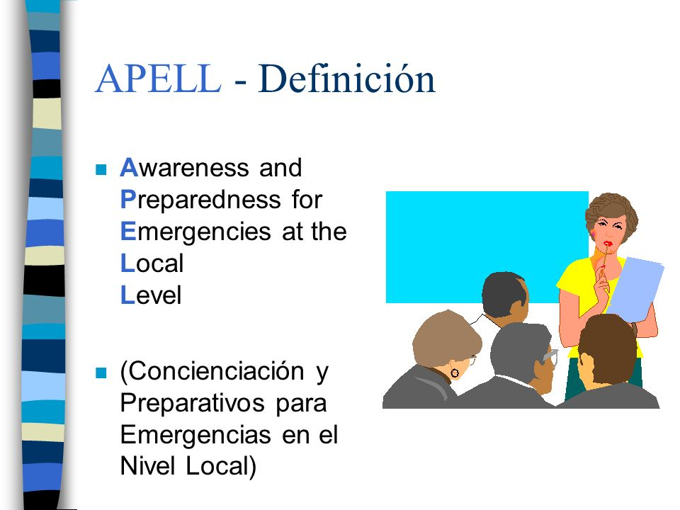 APELL - DefiniciónAwareness and Preparedness for Emergencies at the Local Level.