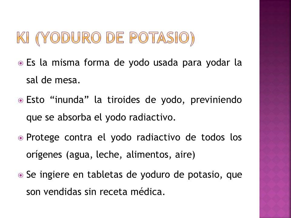 KI (yoduro de potasio)Es la misma forma de yodo usada para yodar la sal de mesa.