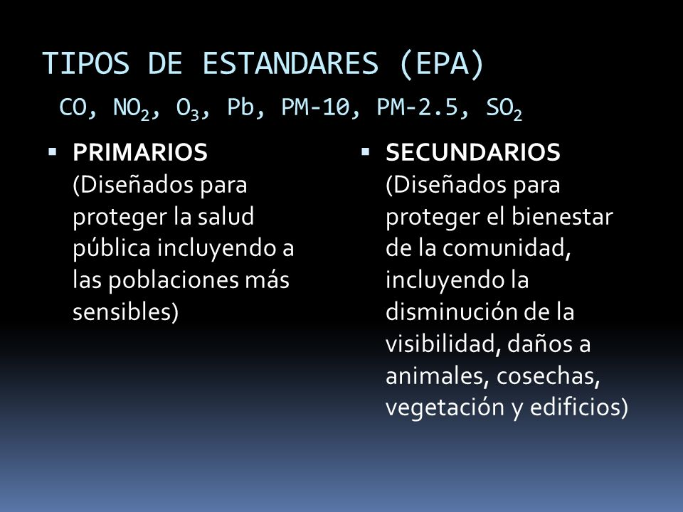 TIPOS DE ESTANDARES (EPA) CO, NO2, O3, Pb, PM-10, PM-2.5, SO2