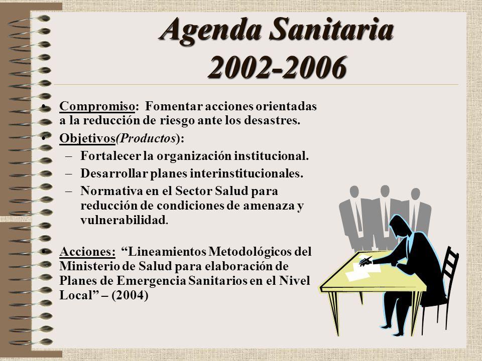 Agenda Sanitaria 2002-2006 Compromiso: Fomentar acciones orientadas a la reducción de riesgo ante los desastres.