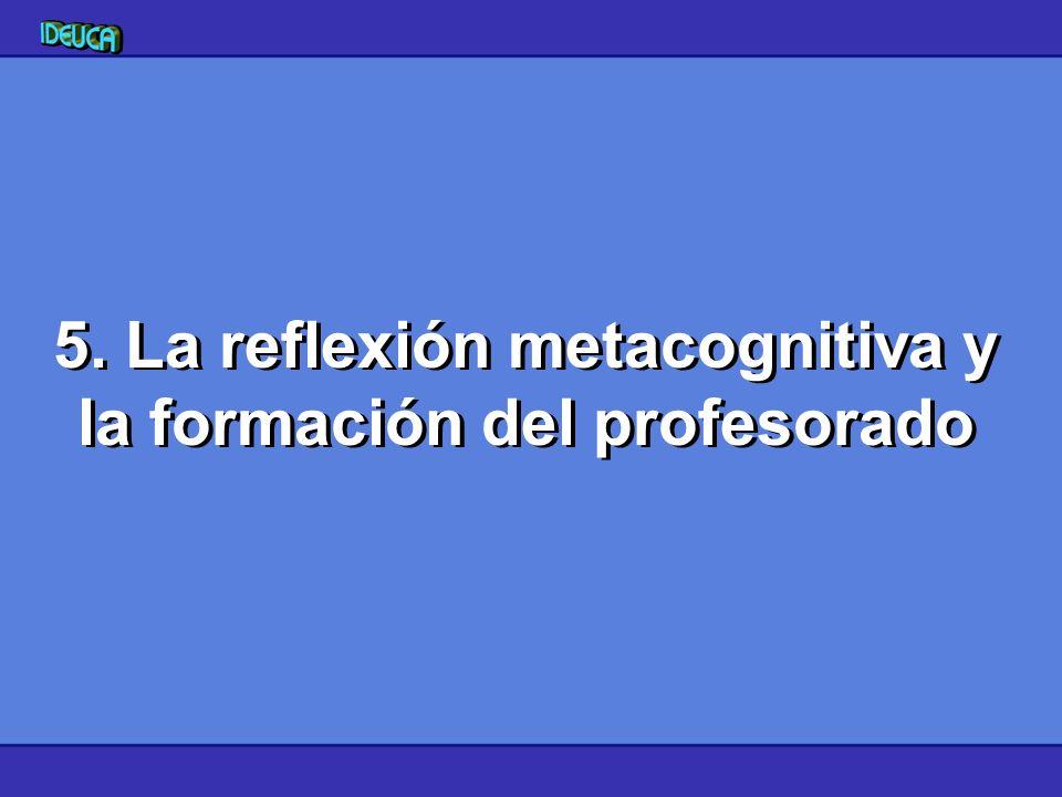 5. La reflexión metacognitiva y la formación del profesorado