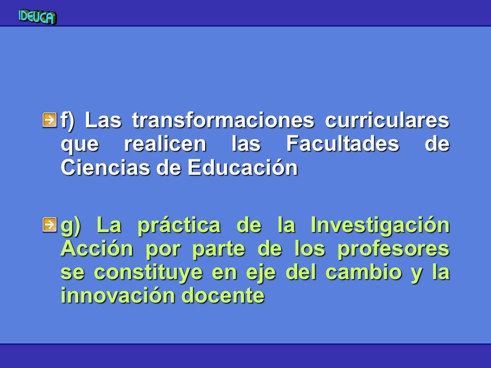 f) Las transformaciones curriculares que realicen las Facultades de Ciencias de Educación