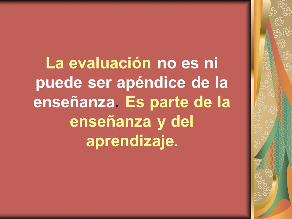 La evaluación no es ni puede ser apéndice de la enseñanza