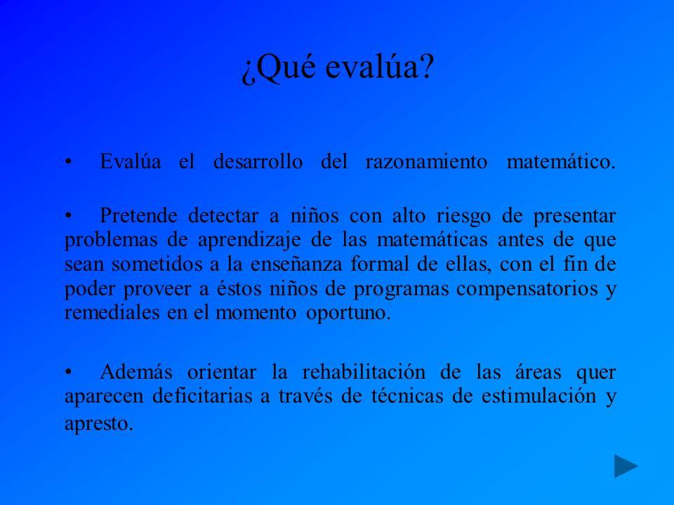 ¿Qué evalúa Evalúa el desarrollo del razonamiento matemático.