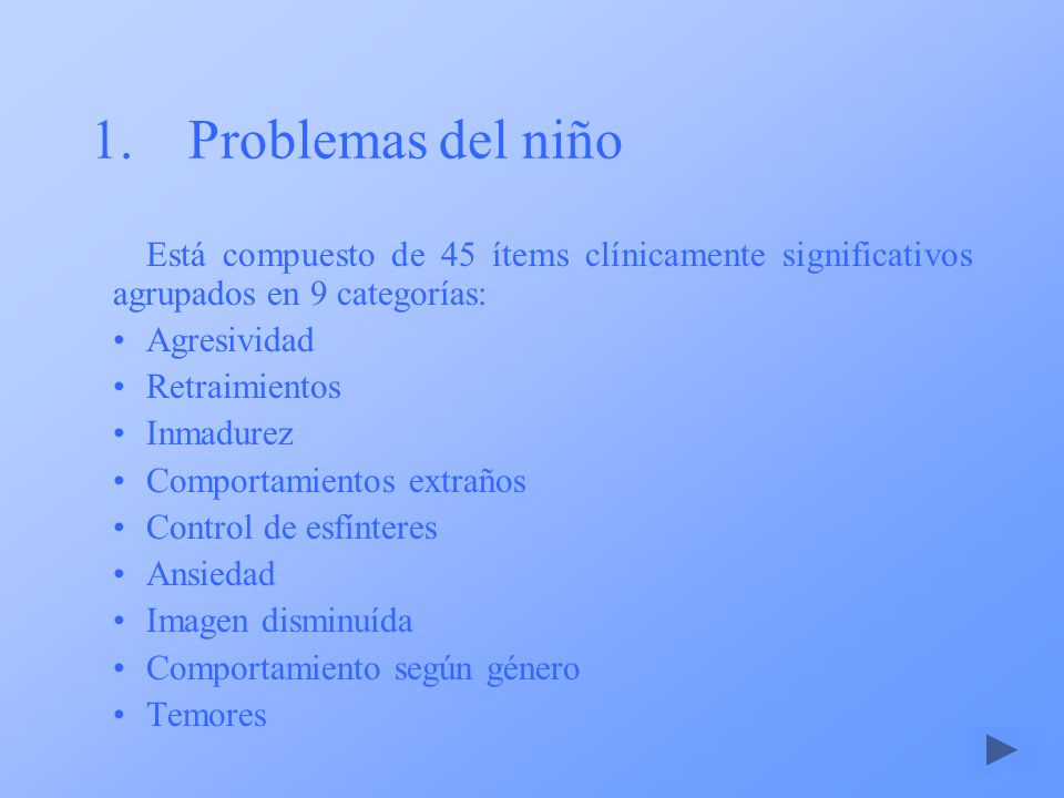 Problemas del niño Está compuesto de 45 ítems clínicamente significativos agrupados en 9 categorías: