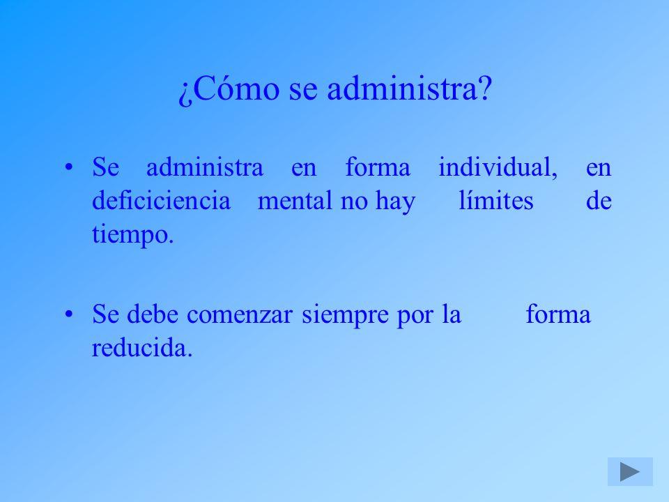 ¿Cómo se administra Se administra en forma individual, en deficiciencia mental no hay límites de tiempo.