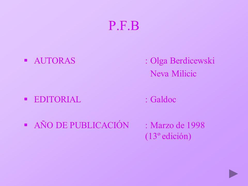 P.F.B AUTORAS : Olga Berdicewski Neva Milicic EDITORIAL : Galdoc