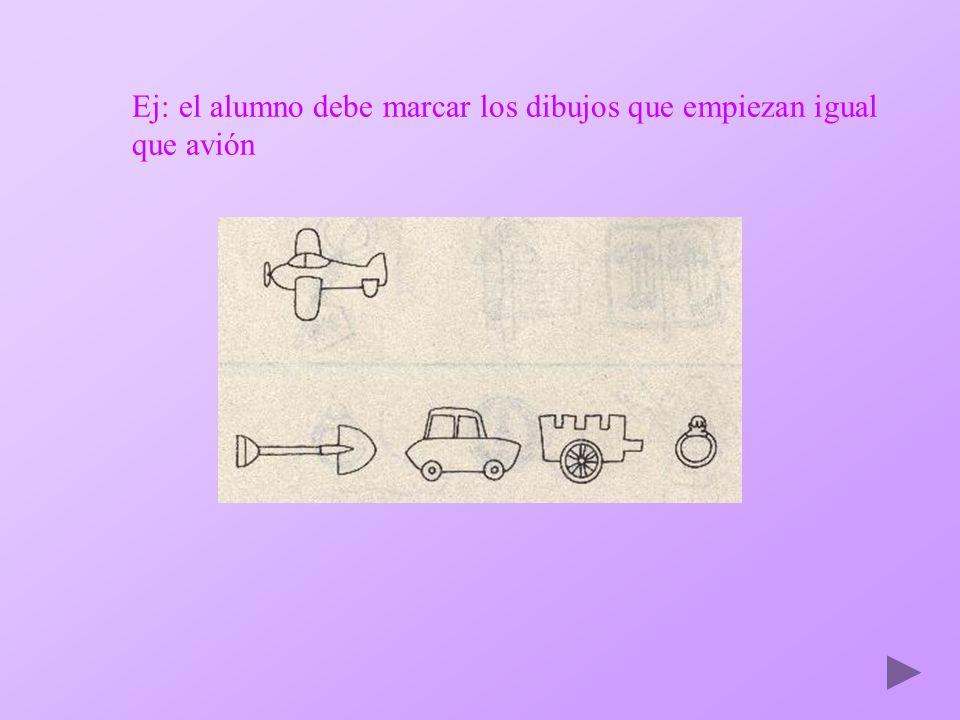 Ej: el alumno debe marcar los dibujos que empiezan igual que avión