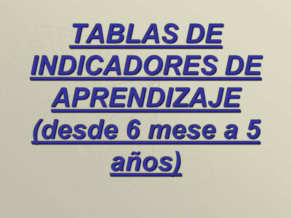 TABLAS DE INDICADORES DE APRENDIZAJE (desde 6 mese a 5 años)