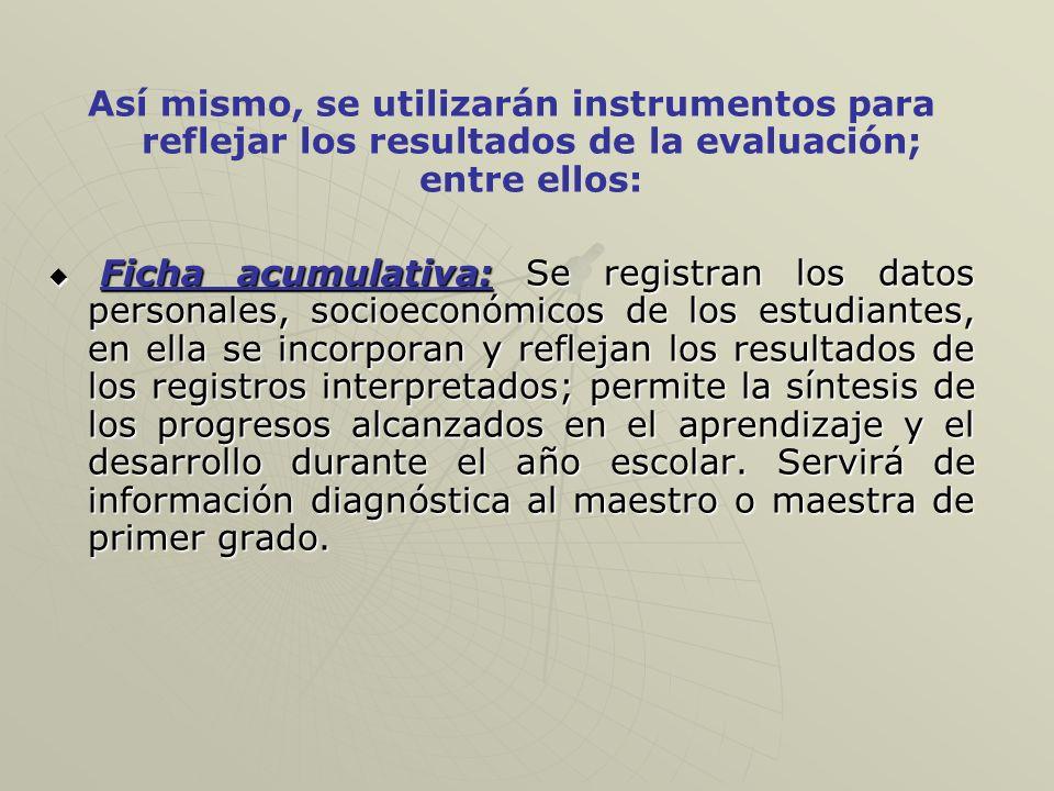 Así mismo, se utilizarán instrumentos para reflejar los resultados de la evaluación; entre ellos: