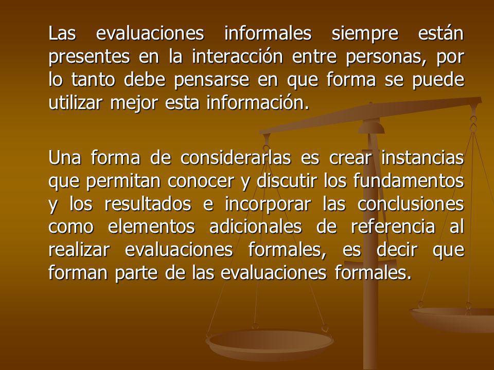 Las evaluaciones informales siempre están presentes en la interacción entre personas, por lo tanto debe pensarse en que forma se puede utilizar mejor esta información.